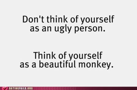 It's true. I am a beautiful monkey.